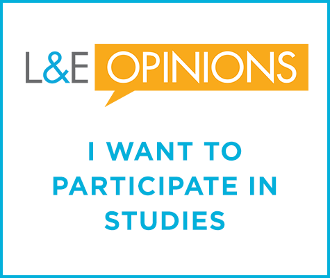 L&E Opinions: I want to participate in studies